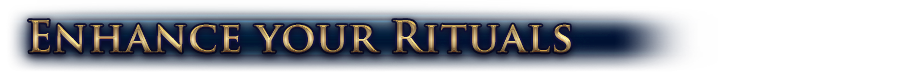 Enhance your Rituals