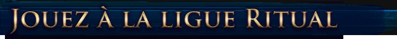 Jouez à la ligue Ritual