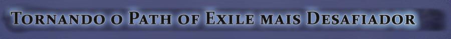 Tornando o Path of Exile mais Desafiador