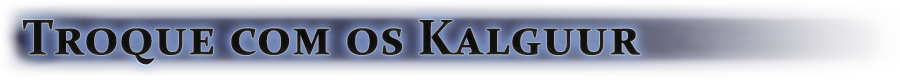 Troque com os Kalguur