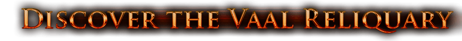 Discover the Vaal Reliquary