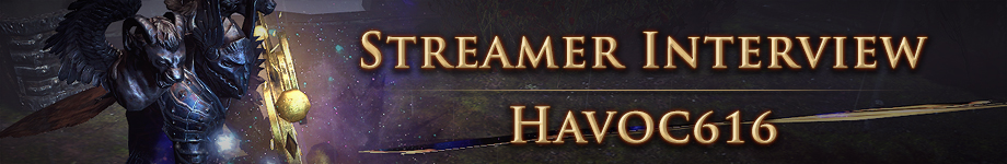 Forum - Announcements - Streamer Interview - Havoc616 - Path of Exile