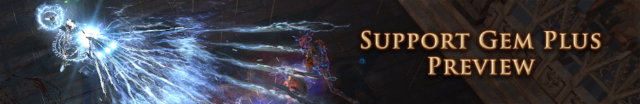 Forum - Announcements - Support Gem Plus Preview - Path of Exile